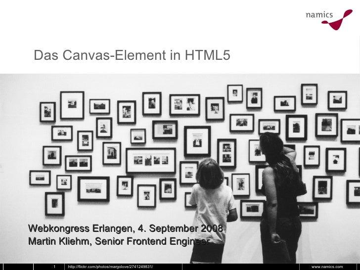 Das Canvas-Element in HTML5 Webkongress Erlangen, 4. September 2008 Martin Kliehm, Senior Frontend Engineer http://flickr....