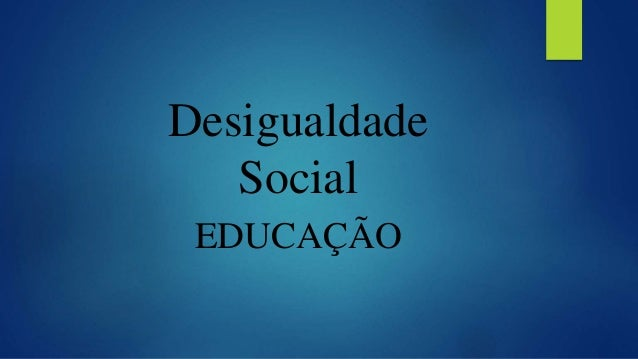 Desigualdade Social EDUCAÇÃO