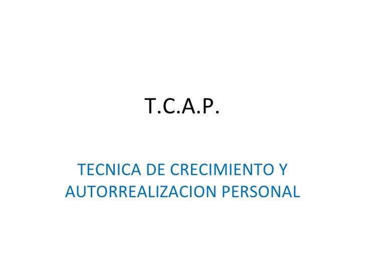T.C.A.P. TECNICA DE CRECIMIENTO Y AUTORREALIZACION PERSONAL