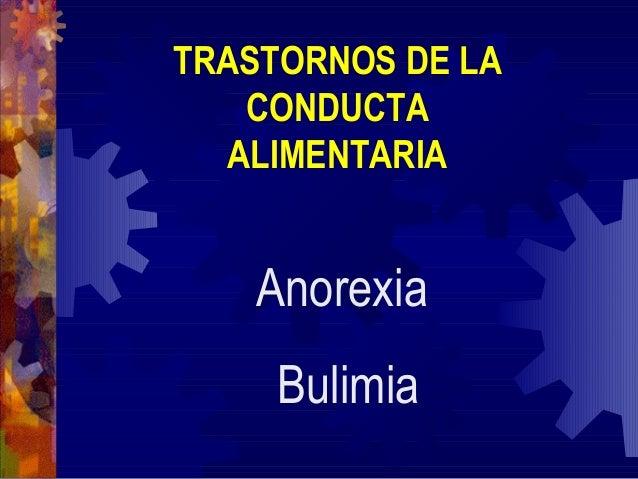 TRASTORNOS DE LA    CONDUCTA   ALIMENTARIA    Anorexia     Bulimia