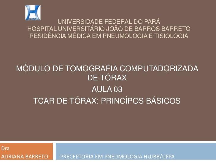 UNIVERSIDADE FEDERAL DO PARÁ        HOSPITAL UNIVERSITÁRIO JOÃO DE BARROS BARRETO        RESIDÊNCIA MÉDICA EM PNEUMOLOGIA ...