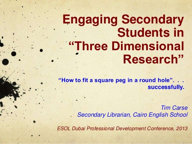 "Engaging Secondary Students in ""Three Dimensional Research"" ""How to fit a square peg in a round hole"". . . successfully. T..."