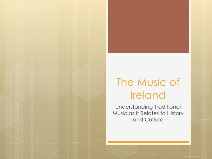 The Music of Ireland<br />Understanding Traditional Music as It Relates to History and Culture<br />