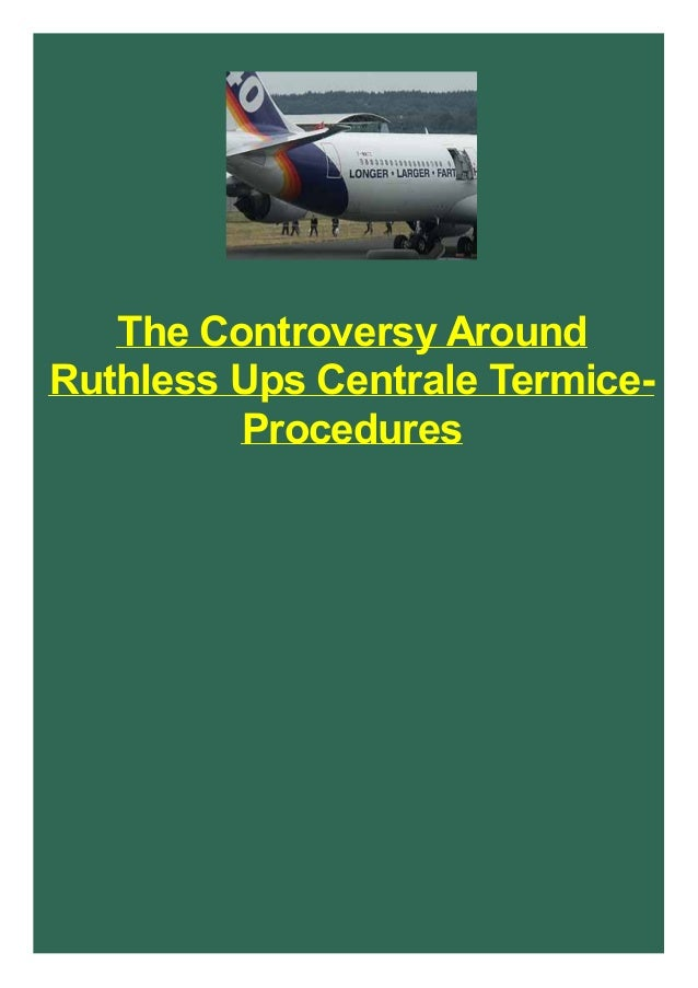 The Controversy Around Ruthless Ups Centrale Termice- Procedures
