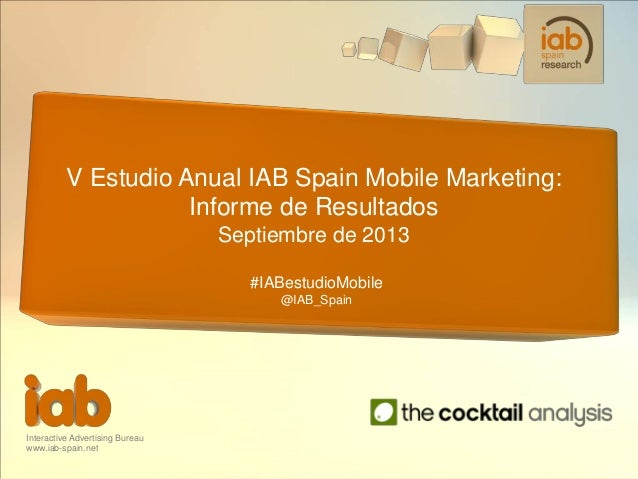 Interactive Advertising Bureau www.iab-spain.net V Estudio Anual IAB Spain Mobile Marketing: Informe de Resultados Septiem...