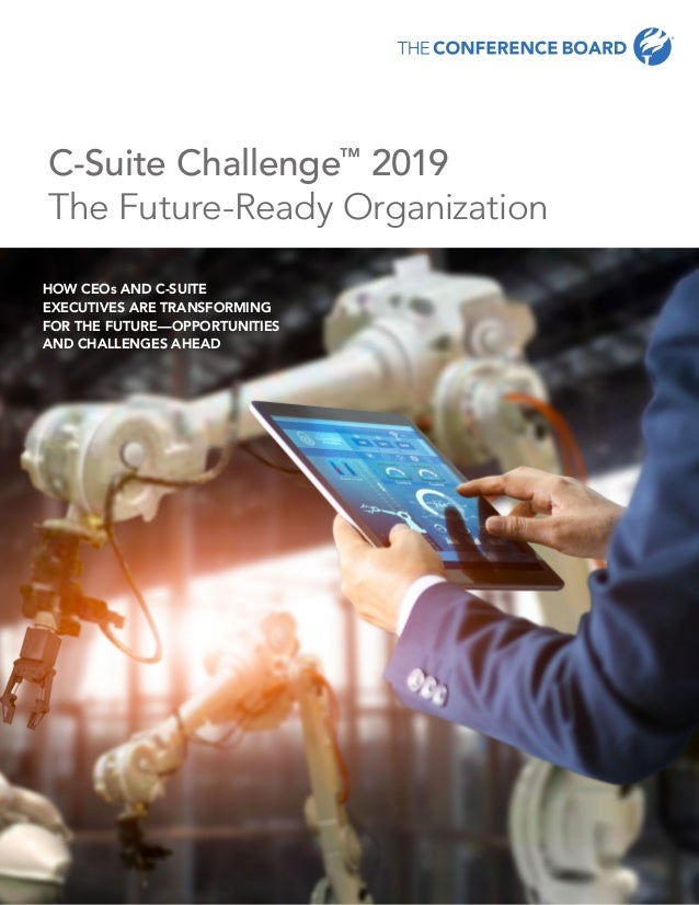 C-Suite Challenge™ 2019 The Future-Ready Organization HOW CEOs AND C-SUITE EXECUTIVES ARE TRANSFORMING FOR THE FUTURE—OPPO...