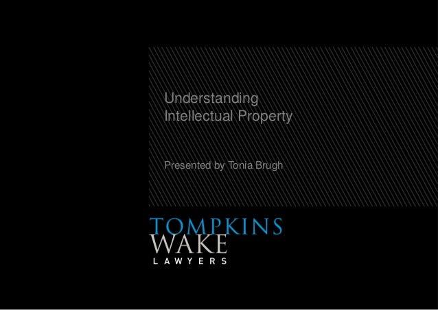 UnderstandingIntellectual PropertyPresented by Tonia Brugh