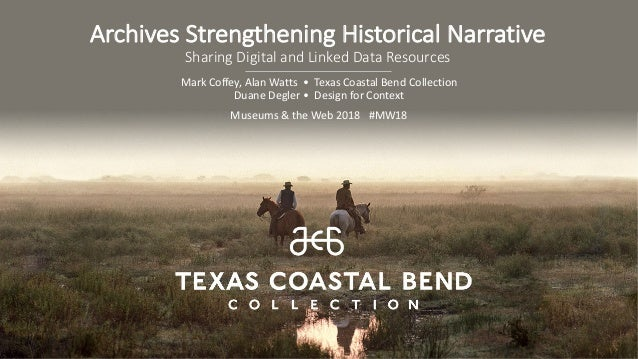 Archives Strengthening Historical Narrative Sharing Digital and Linked Data Resources Mark Coffey, Alan Watts • Texas Coas...