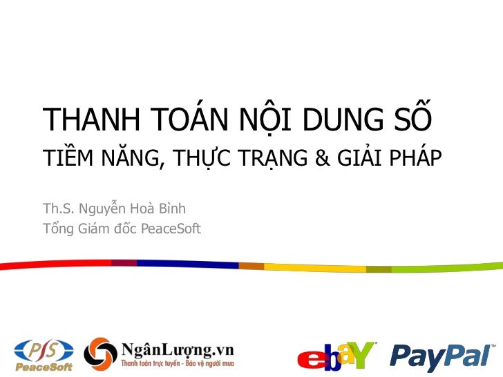 THANH TOÁN NỘI DUNG SỐTIỀM NĂNG, THỰC TRẠNG & GIẢI PHÁPTh.S. Nguyễn Hoà BìnhTổng Giám đốc PeaceSoft
