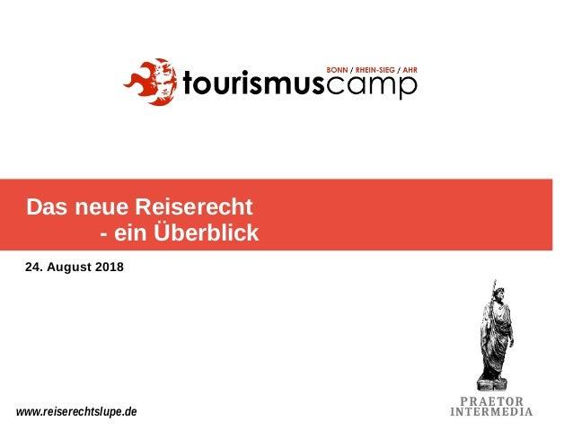 Das neue Reiserecht - ein Überblick www.reiserechtslupe.de 24. August 2018
