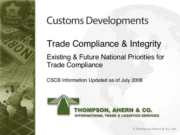 Trade Compliance & Integrity Existing & Future National Priorities for Trade Compliance CSCB Information Updated as of Jul...