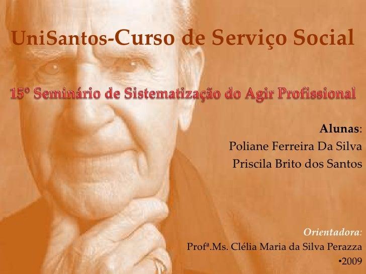UniSantos-Curso de Serviço Social<br />Alunas:<br />Poliane Ferreira Da Silva<br />Priscila Brito dos Santos<br />Orientad...