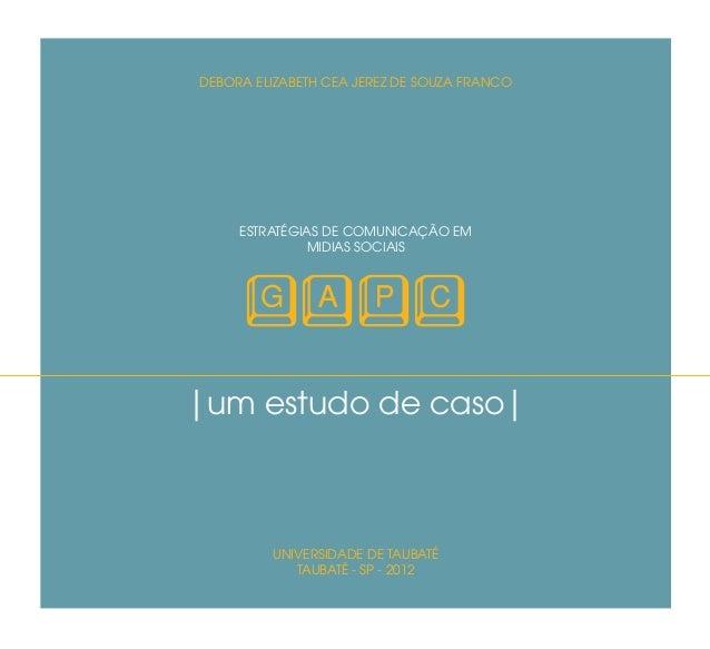CapítuloDEBORA ELIZABETH CEA JEREZ DE SOUZA FRANCO     ESTRATÉGIAS DE COMUNICAÇÃO EM              MIDIAS SOCIAIS     GAPC|...
