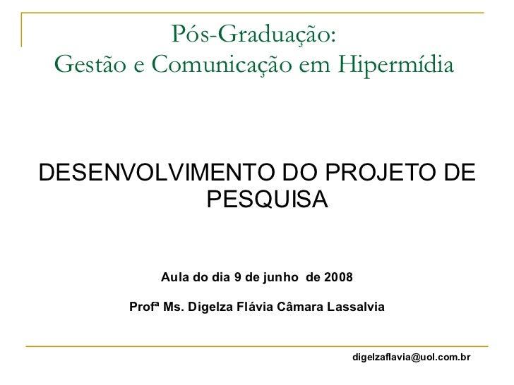 Pós-Graduação:  Gestão e Comunicação em Hipermídia  <ul><li>DESENVOLVIMENTO DO PROJETO DE PESQUISA </li></ul><ul><li>Aula ...