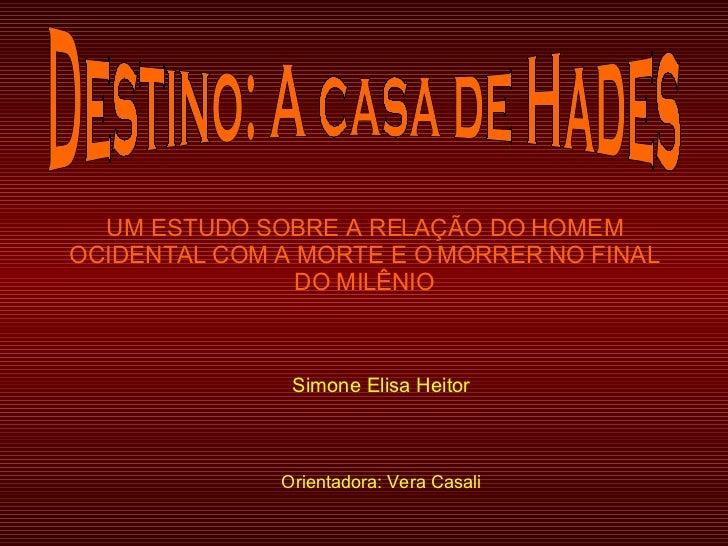 UM ESTUDO SOBRE A RELAÇÃO DO HOMEM OCIDENTAL COM A MORTE E O MORRER NO FINAL DO MILÊNIO Simone Elisa Heitor Orientadora: V...