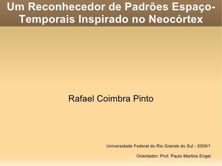 Um Reconhecedor de Padrões Espaço-  Temporais Inspirado no Neocórtex               Rafael Coimbra Pinto                   ...