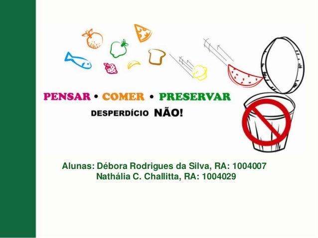 Alunas: Débora Rodrigues da SilvaNathália ChallitaAlunas: Débora Rodrigues da Silva, RA: 1004007Nathália C. Challitta, RA:...