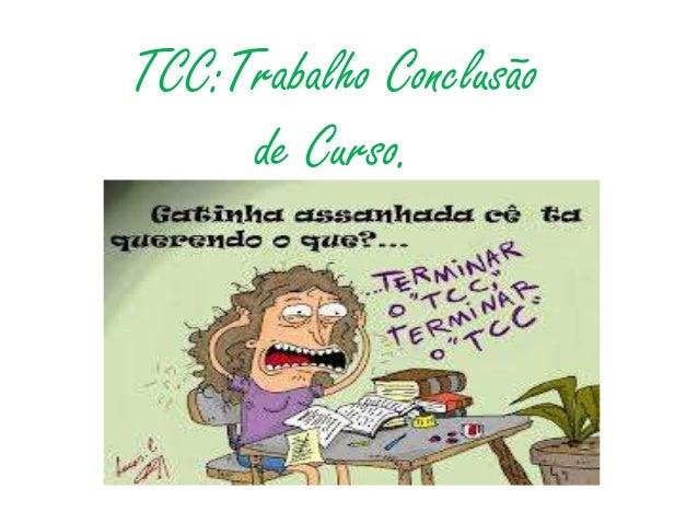 TCC:Trabalho Conclusão de Curso.