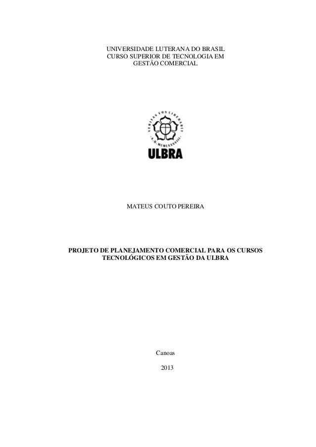 UNIVERSIDADE LUTERANA DO BRASIL CURSO SUPERIOR DE TECNOLOGIA EM GESTÃO COMERCIAL  MATEUS COUTO PEREIRA  PROJETO DE PLANEJA...