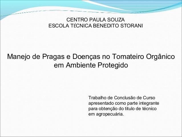CENTRO PAULA SOUZA ESCOLA TÉCNICA BENEDITO STORANI  Manejo de Pragas e Doenças no Tomateiro Orgânico em Ambiente Protegido...