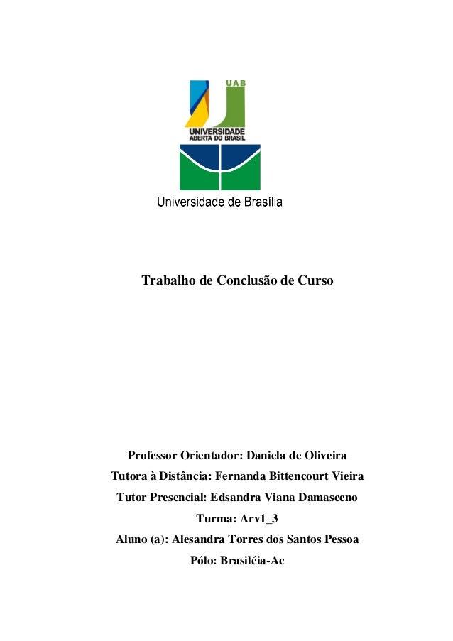 Trabalho de Conclusão de Curso   Professor Orientador: Daniela de OliveiraTutora à Distância: Fernanda Bittencourt Vieira ...