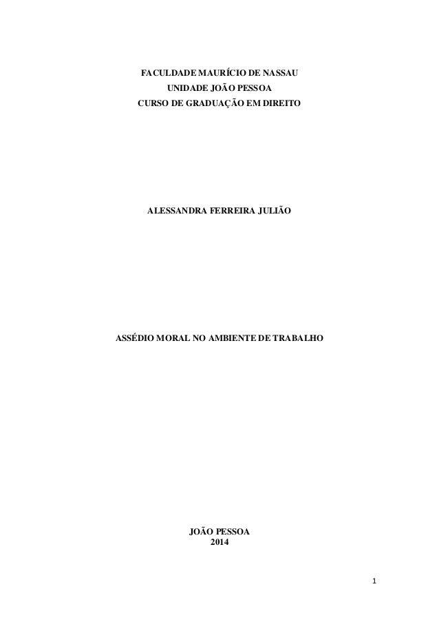 1 1 FACULDADE MAURÍCIO DE NASSAU UNIDADE JOÃO PESSOA CURSO DE GRADUAÇÃO EM DIREITO ALESSANDRA FERREIRA JULIÃO ASSÉDIO MORA...