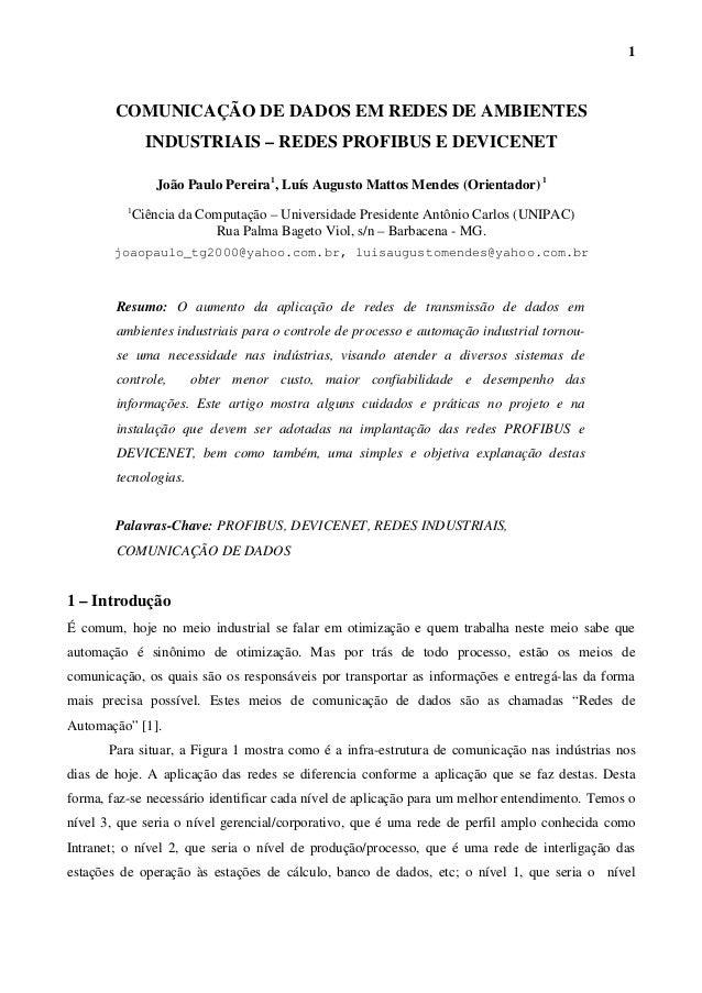 COMUNICAÇÃO DE DADOS EM REDES DE AMBIENTES INDUSTRIAIS – REDES PROFIBUS E DEVICENET João Paulo Pereira1 , Luís Augusto Mat...
