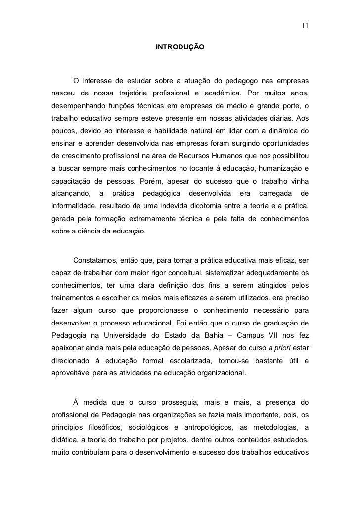 11                               INTRODUÇÃO      O interesse de estudar sobre a atuação do pedagogo nas empresasnasceu da ...