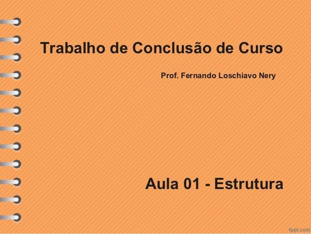 Trabalho de Conclusão de Curso              Prof. Fernando Loschiavo Nery            Aula 01 - Estrutura