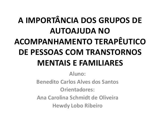 A IMPORTÂNCIA DOS GRUPOS DE        AUTOAJUDA NOACOMPANHAMENTO TERAPÊUTICO DE PESSOAS COM TRANSTORNOS     MENTAIS E FAMILIA...