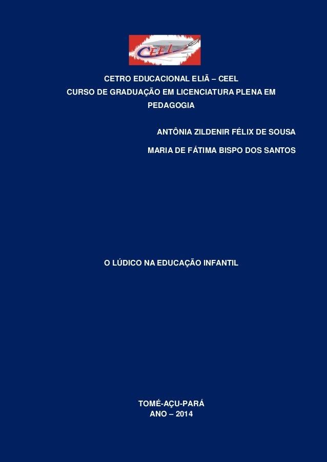 1 CETRO EDUCACIONAL ELIÃ – CEEL CURSO DE GRADUAÇÃO EM LICENCIATURA PLENA EM PEDAGOGIA ANTÔNIA ZILDENIR FÉLIX DE SOUSA MARI...