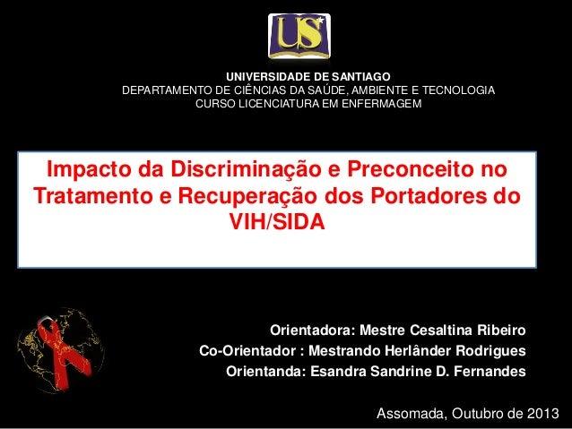 Impacto da Discriminação e Preconceito no Tratamento e Recuperação dos Portadores do VIH/SIDA Orientadora: Mestre Cesaltin...