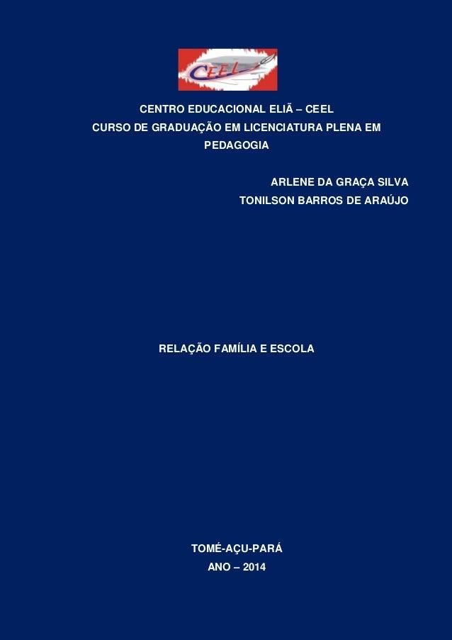 1 CENTRO EDUCACIONAL ELIÃ – CEEL CURSO DE GRADUAÇÃO EM LICENCIATURA PLENA EM PEDAGOGIA ARLENE DA GRAÇA SILVA TONILSON BARR...