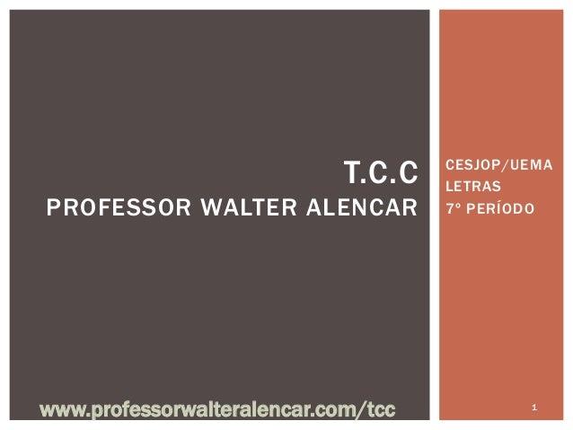T.C.C   CESJOP/UEMA                                     LETRASPROFESSOR WALTER ALENCAR             7º PERÍODOwww.professor...