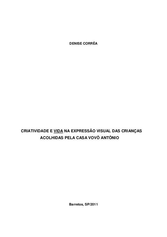 DENISE CORRÊACRIATIVIDADE E VIDA NA EXPRESSÃO VISUAL DAS CRIANÇAS        ACOLHIDAS PELA CASA VOVÔ ANTÔNIO                 ...