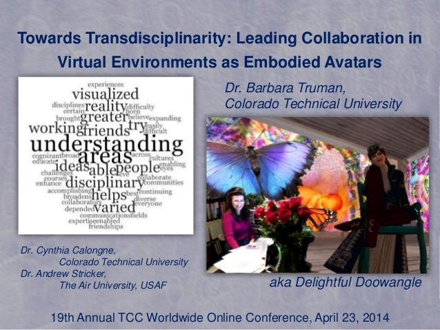 Towards Transdisciplinarity: Leading Collaboration in Virtual Environments as Embodied Avatars Dr. Cynthia Calongne, Color...