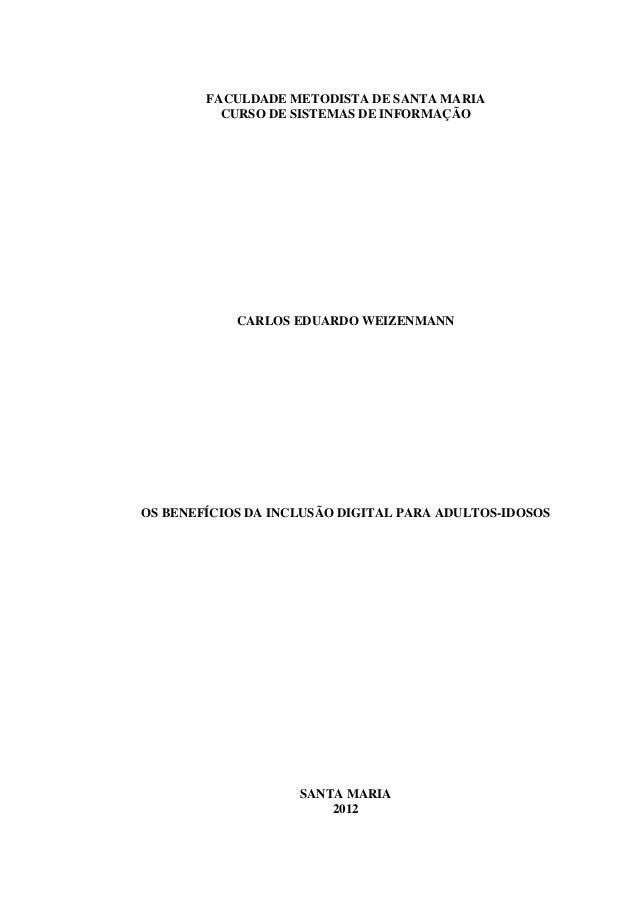 FACULDADE METODISTA DE SANTA MARIACURSO DE SISTEMAS DE INFORMAÇÃOCARLOS EDUARDO WEIZENMANNOS BENEFÍCIOS DA INCLUSÃO DIGITA...