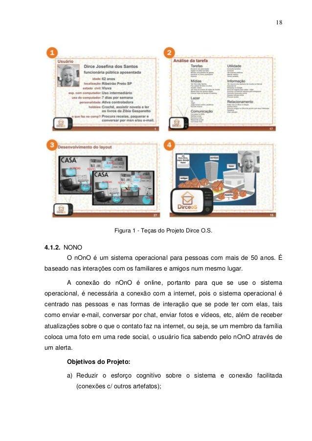 18  Figura 1 - Teças do Projeto Dirce O.S.  4.1.2. NONO O nOnO é um sistema operacional para pessoas com mais de 50 anos. ...