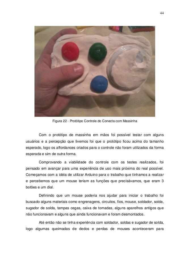 44  Figura 22 - Protótipo Controle do Conecta com Massinha  Com o protótipo de massinha em mãos foi possível testar com al...