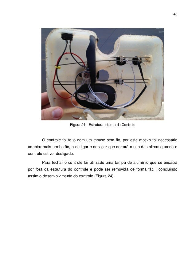 46  Figura 24 - Estrutura Interna do Controle  O controle foi feito com um mouse sem fio, por este motivo foi necessário a...