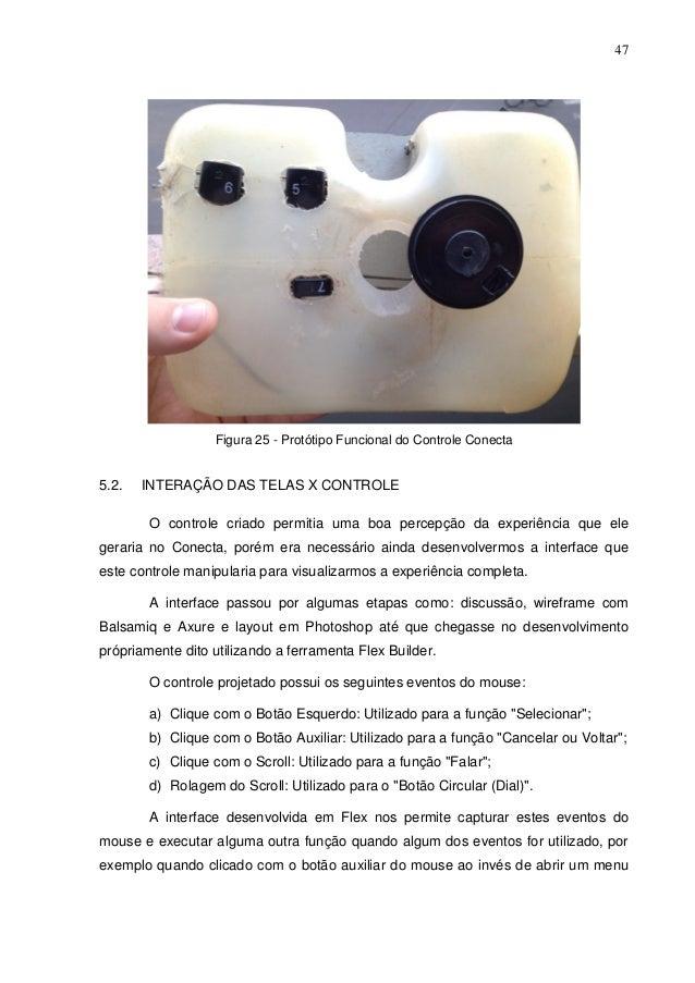 47  Figura 25 - Protótipo Funcional do Controle Conecta  5.2.  INTERAÇÃO DAS TELAS X CONTROLE O controle criado permitia u...