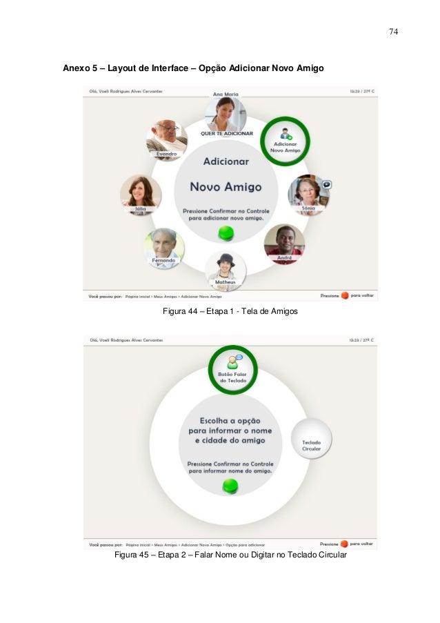 74  Anexo 5 – Layout de Interface – Opção Adicionar Novo Amigo  Figura 44 – Etapa 1 - Tela de Amigos  Figura 45 – Etapa 2 ...
