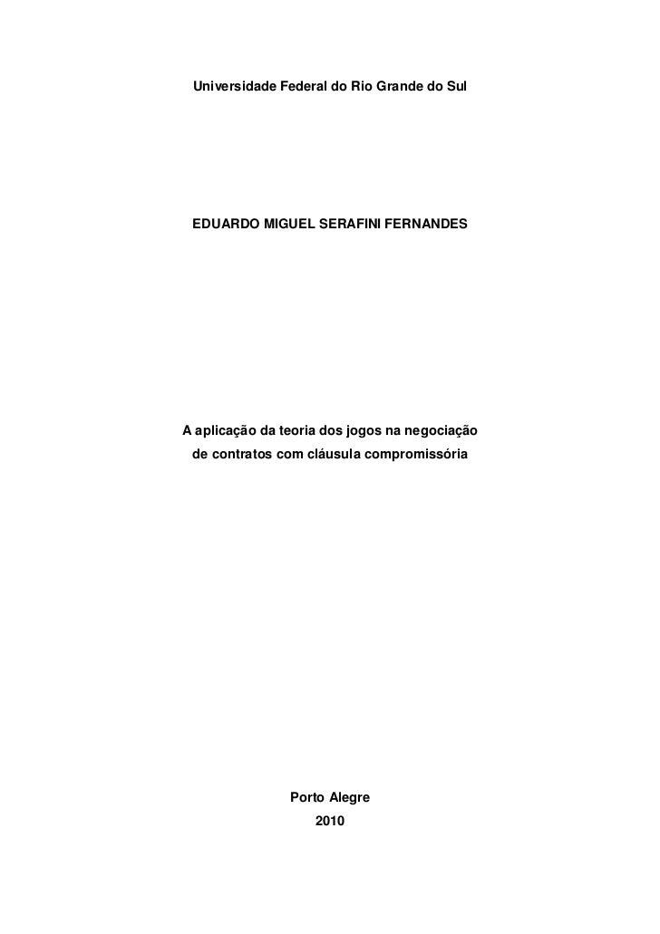 Universidade Federal do Rio Grande do Sul EDUARDO MIGUEL SERAFINI FERNANDESA aplicação da teoria dos jogos na negociação d...