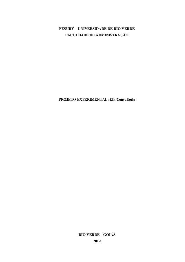 FESURV – UNIVERSIDADE DE RIO VERDEFACULDADE DE ADMINISTRAÇÃOPROJETO EXPERIMENTAL: Elit ConsultoriaRIO VERDE – GOIÁS2012