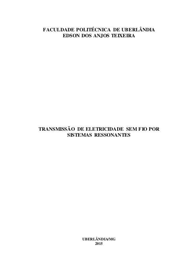 FACULDADE POLITÉCNICA DE UBERLÂNDIA EDSON DOS ANJOS TEIXEIRA TRANSMISSÃO DE ELETRICIDADE SEM FIO POR SISTEMAS RESSONANTES ...