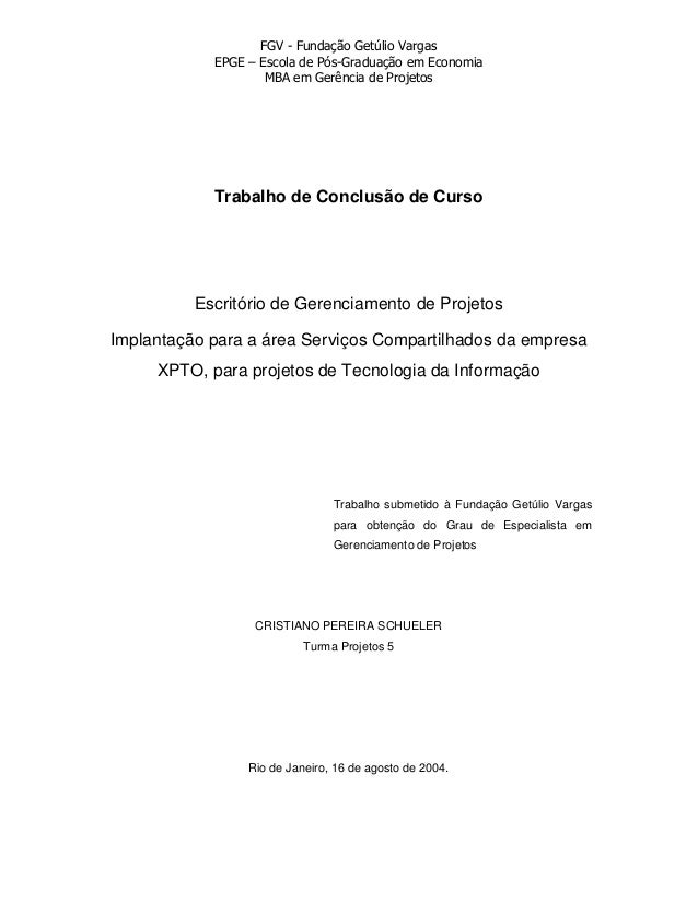 FGV - Fundação Getúlio Vargas EPGE – Escola de Pós-Graduação em Economia MBA em Gerência de Projetos Trabalho de Conclusão...