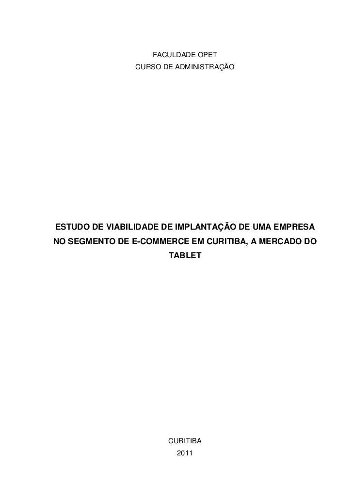 FACULDADE OPET               CURSO DE ADMINISTRAÇÃOESTUDO DE VIABILIDADE DE IMPLANTAÇÃO DE UMA EMPRESANO SEGMENTO DE E-COM...