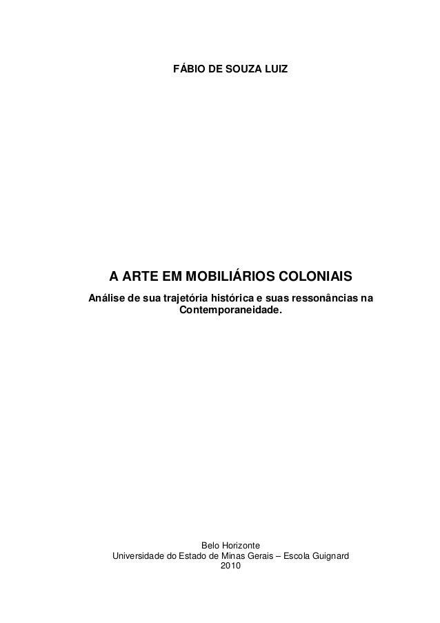 FÁBIO DE SOUZA LUIZ  A ARTE EM MOBILIÁRIOS COLONIAIS Análise de sua trajetória histórica e suas ressonâncias na Contempora...