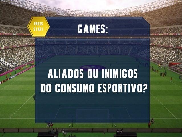 PressStart     GAMES:    ALIADOS OU Inimigos   DO CONSUMO ESPORTIVO?