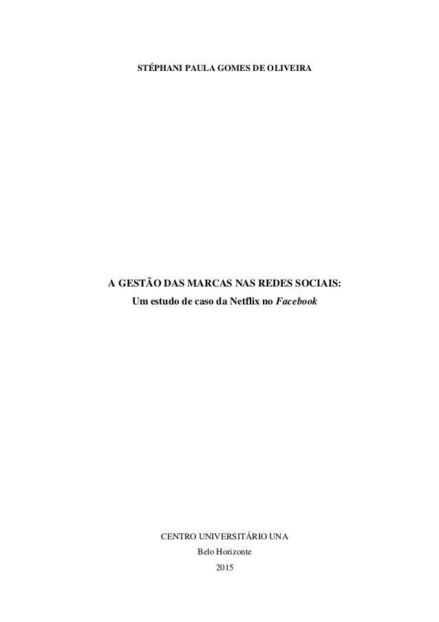 STÉPHANI PAULA GOMES DE OLIVEIRA A GESTÃO DAS MARCAS NAS REDES SOCIAIS: Um estudo de caso da Netflix no Facebook CENTRO UN...